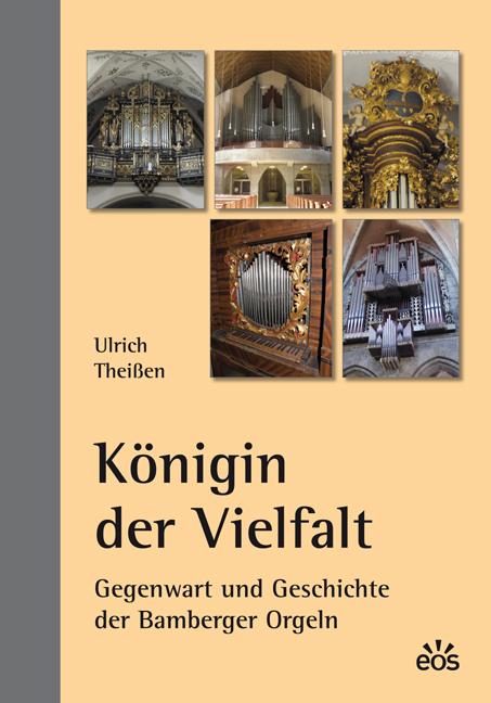 Königin der Vielfalt. Gegenwart und Geschichte der Bamberger Orgeln