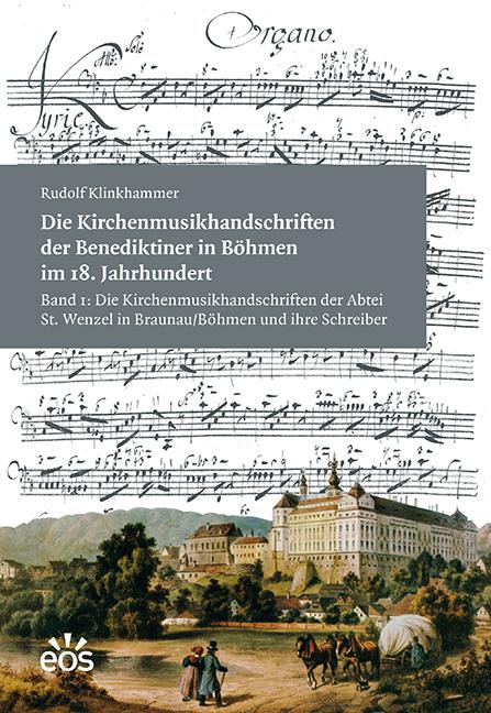 Die Kirchenmusikhandschriften der Benediktiner in Böhmen im 18. Jahrhundert. Band 1